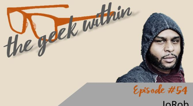 The Geek Within ft. JoRob